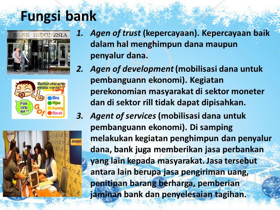 Fungsi bank Agen of trust (kepercayaan). Kepercayaan baik dalam hal menghimpun dana maupun penyalur dana.