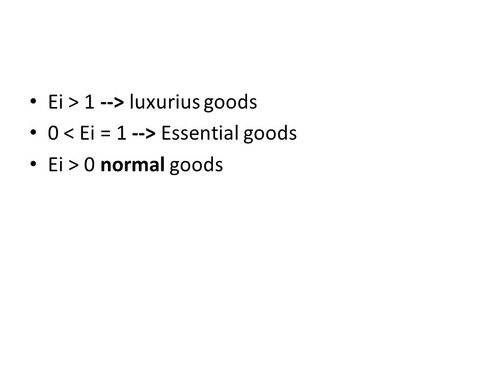 Ei > 1 --> luxurius goods