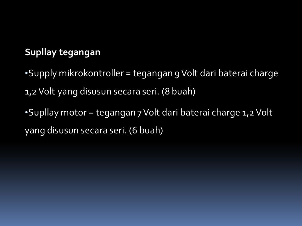 Supllay tegangan Supply mikrokontroller = tegangan 9 Volt dari baterai charge 1,2 Volt yang disusun secara seri. (8 buah)