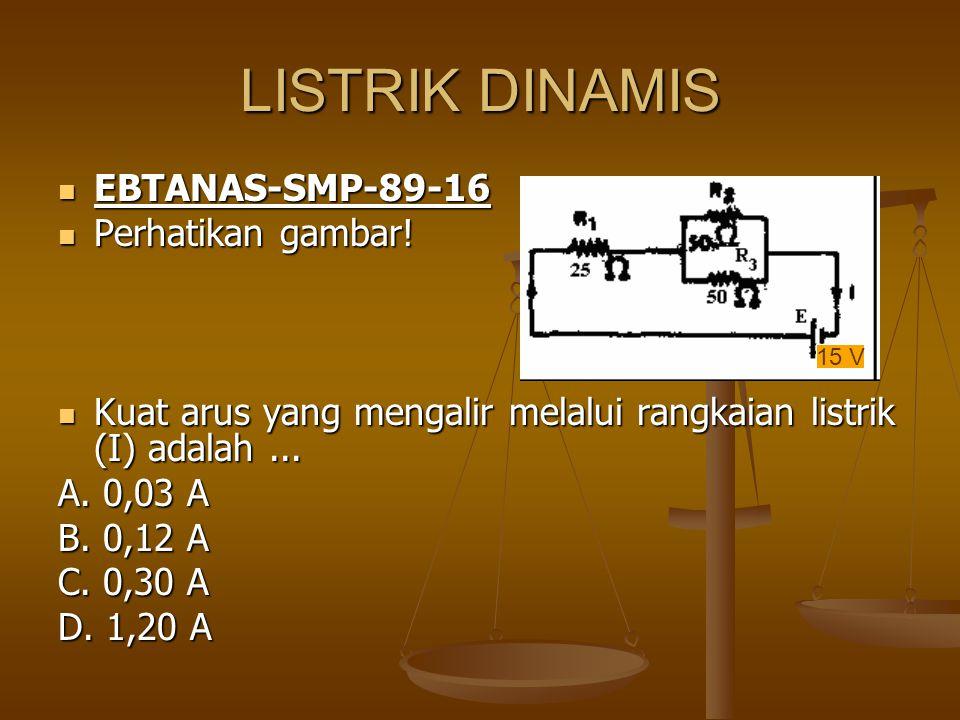 LISTRIK DINAMIS EBTANAS-SMP-89-16 Perhatikan gambar!