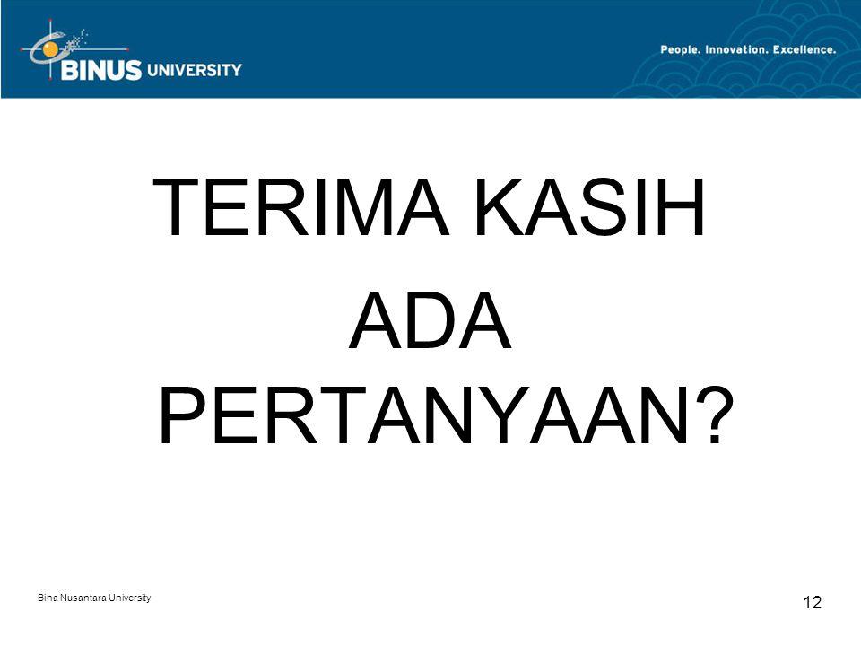 TERIMA KASIH ADA PERTANYAAN Bina Nusantara University