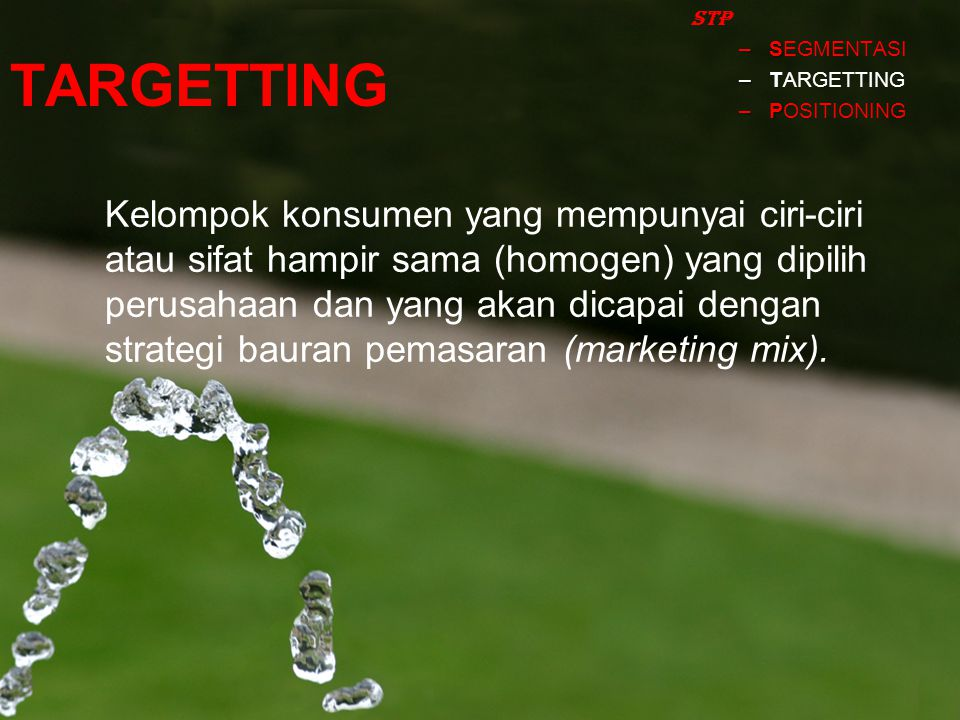 STP SEGMENTASI. TARGETTING. POSITIONING. TARGETTING.