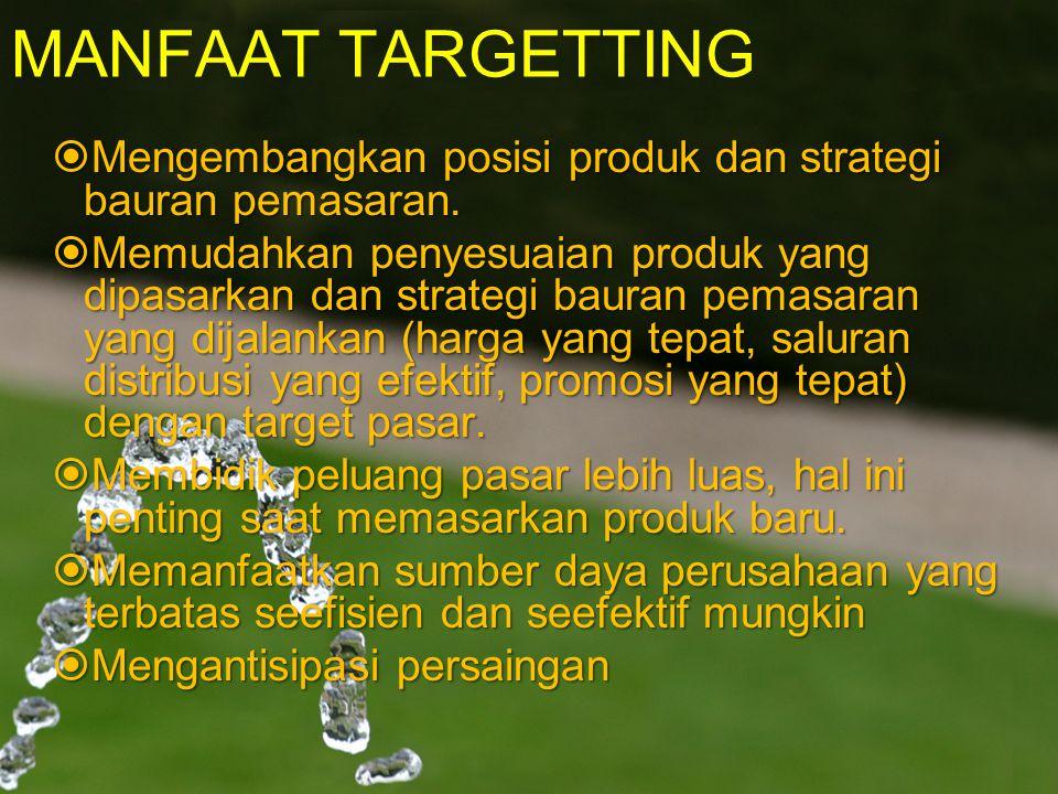 MANFAAT TARGETTING Mengembangkan posisi produk dan strategi bauran pemasaran.