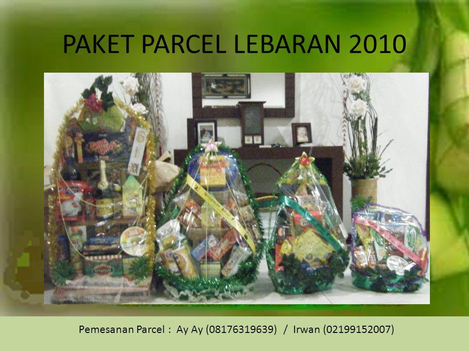 Pemesanan Parcel : Ay Ay (08176319639) / Irwan (02199152007)