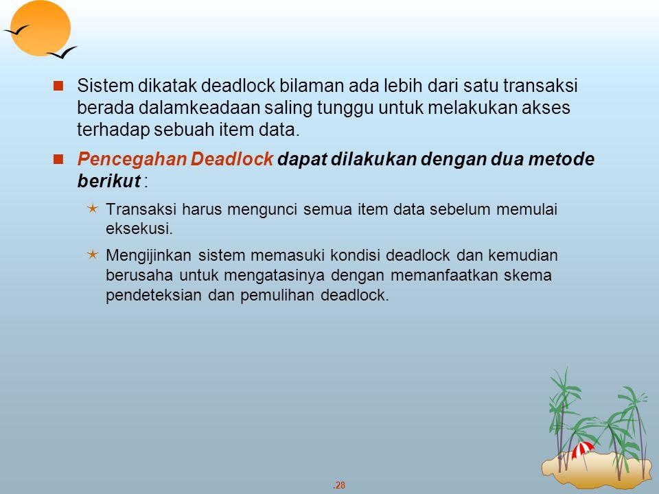 Pencegahan Deadlock dapat dilakukan dengan dua metode berikut :