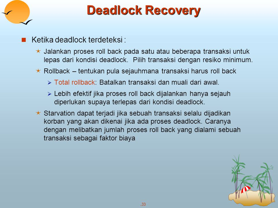 Deadlock Recovery Ketika deadlock terdeteksi :