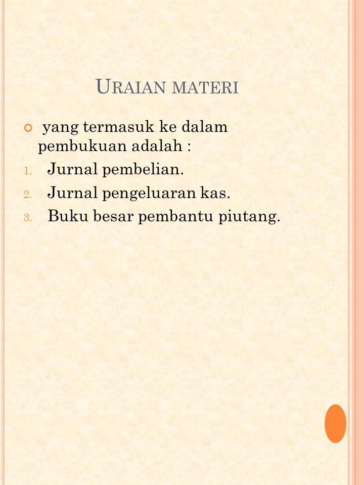 Uraian materi yang termasuk ke dalam pembukuan adalah :