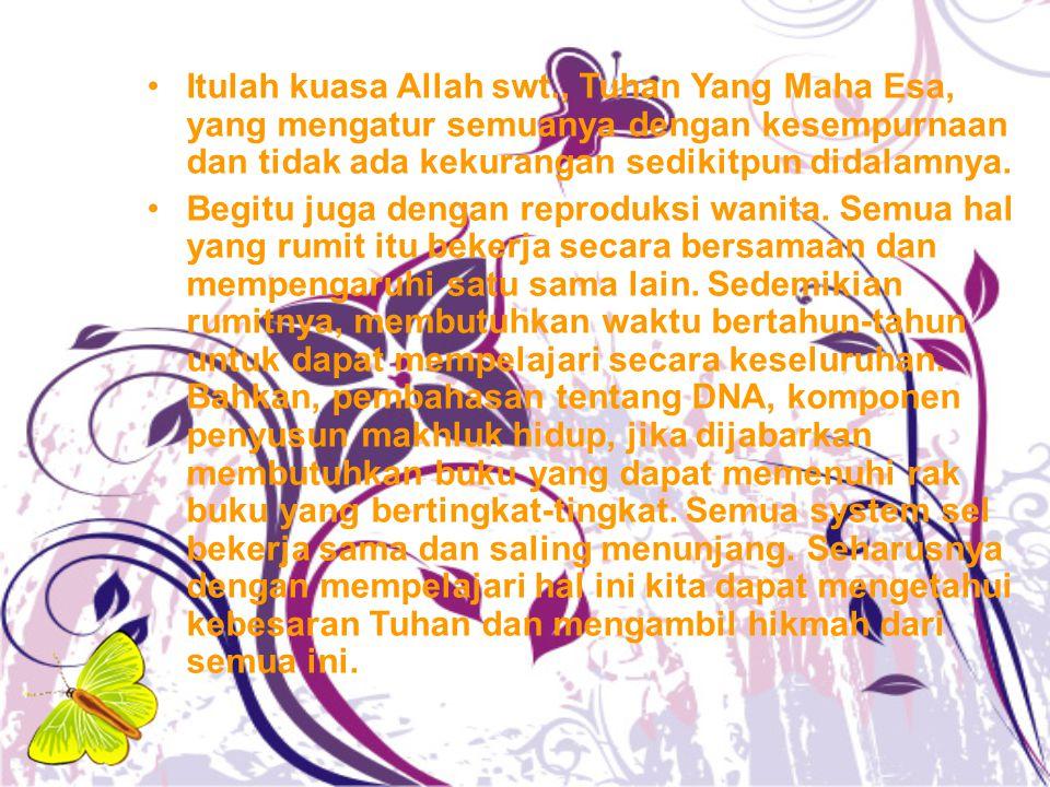 Itulah kuasa Allah swt., Tuhan Yang Maha Esa, yang mengatur semuanya dengan kesempurnaan dan tidak ada kekurangan sedikitpun didalamnya.