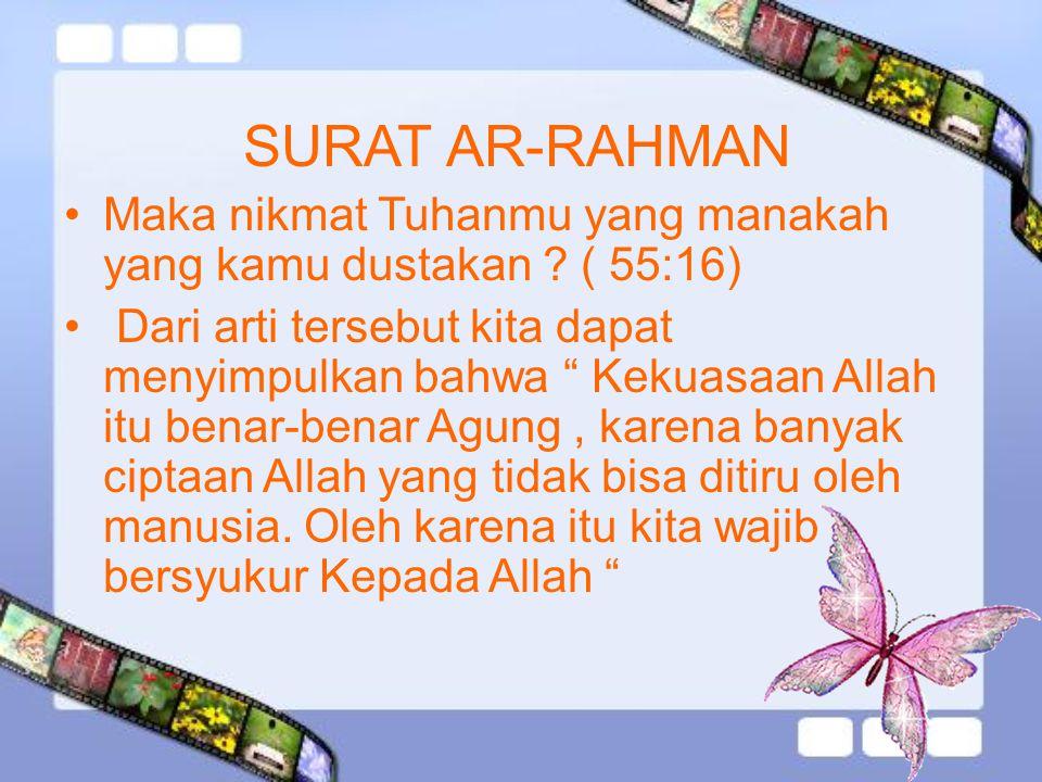 SURAT AR-RAHMAN Maka nikmat Tuhanmu yang manakah yang kamu dustakan ( 55:16)