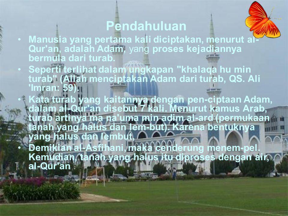 Pendahuluan Manusia yang pertama kali diciptakan, menurut al-Qur an, adalah Adam, yang proses kejadiannya bermula dari turab.