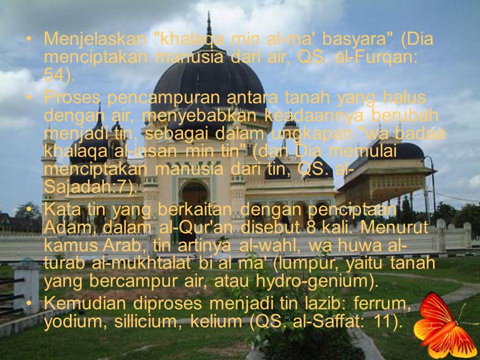 Menjelaskan khalaqa min al-ma basyara (Dia menciptakan manusia dari air, QS. al-Furqan: 54).