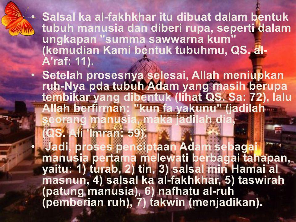 Salsal ka al-fakhkhar itu dibuat dalam bentuk tubuh manusia dan diberi rupa, seperti dalam ungkapan summa sawwarna kum (kemudian Kami bentuk tubuhmu, QS. al-A raf: 11).