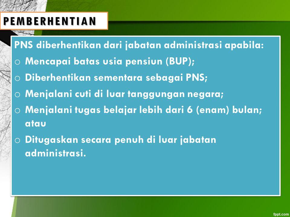 PEMBERHENTIAN PNS diberhentikan dari jabatan administrasi apabila: