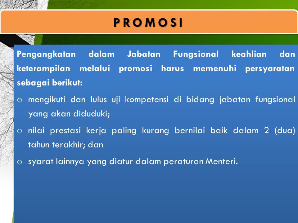 PROMOSI Pengangkatan dalam Jabatan Fungsional keahlian dan keterampilan melalui promosi harus memenuhi persyaratan sebagai berikut: