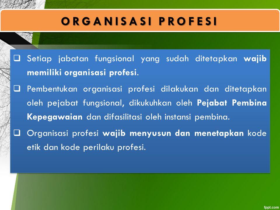 ORGANISASI PROFESI Setiap jabatan fungsional yang sudah ditetapkan wajib memiliki organisasi profesi.