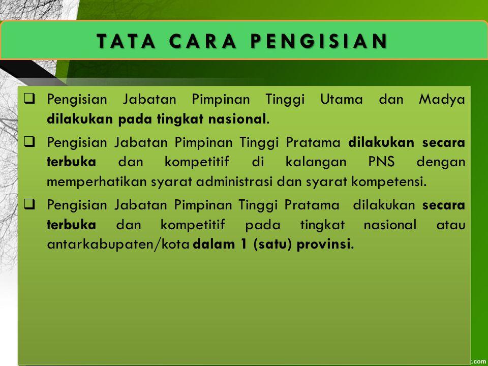 TATA CARA PENGISIAN Pengisian Jabatan Pimpinan Tinggi Utama dan Madya dilakukan pada tingkat nasional.