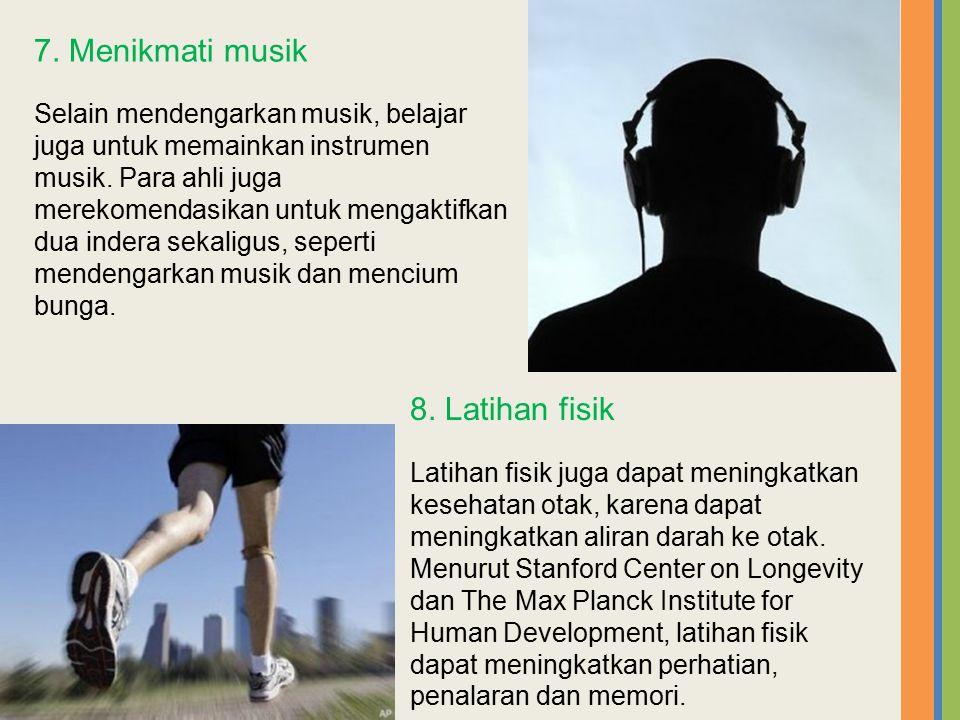 7. Menikmati musik 8. Latihan fisik