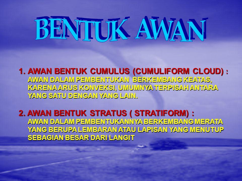 BENTUK AWAN AWAN BENTUK CUMULUS (CUMULIFORM CLOUD) :