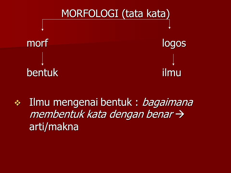 MORFOLOGI (tata kata) morf logos. bentuk ilmu.