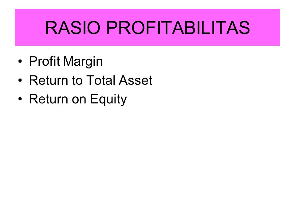 RASIO PROFITABILITAS Profit Margin Return to Total Asset