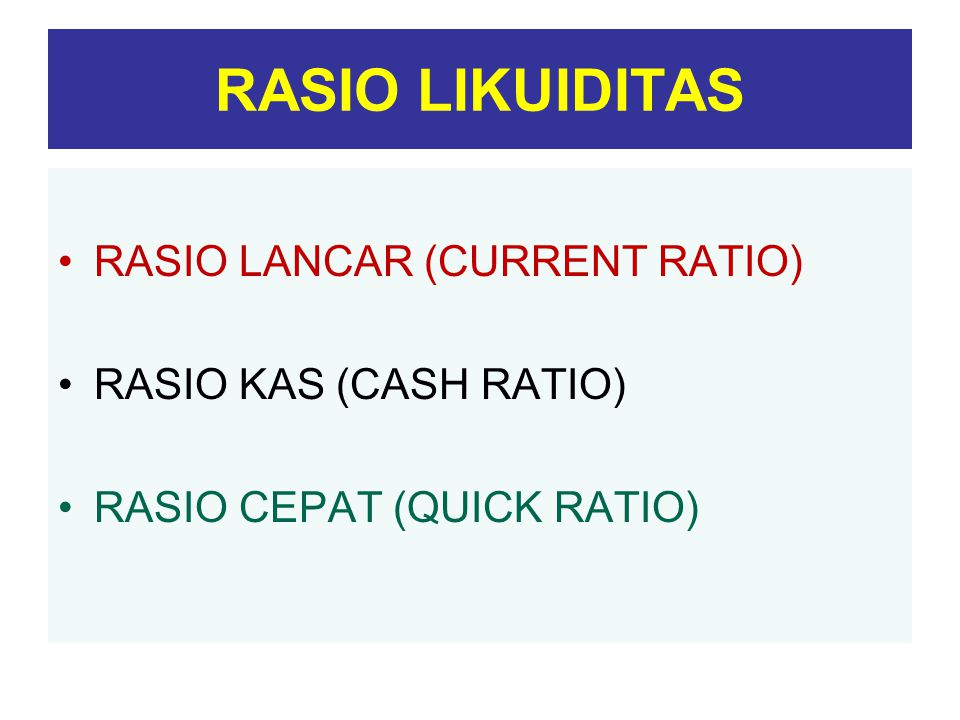 RASIO LIKUIDITAS RASIO LANCAR (CURRENT RATIO) RASIO KAS (CASH RATIO)