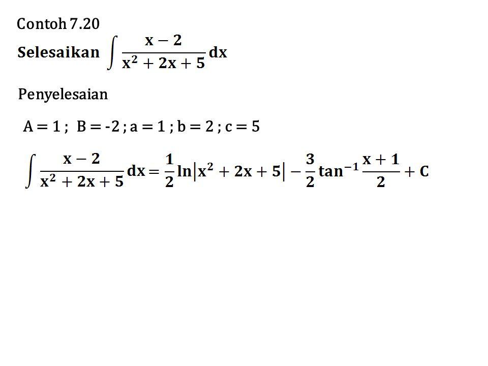 Contoh 7.20 Penyelesaian A = 1 ; B = -2 ; a = 1 ; b = 2 ; c = 5