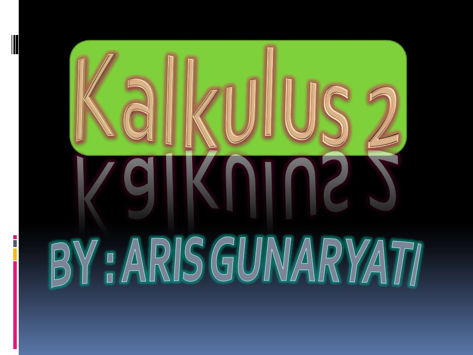 Kalkulus 2 BY : ARIS GUNARYATI