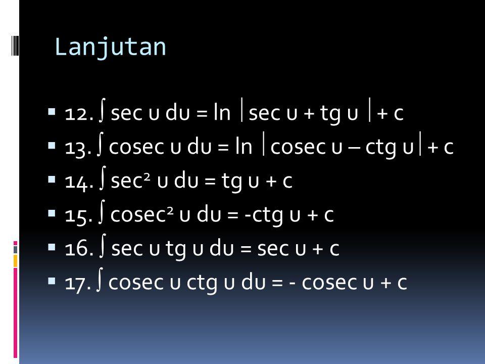 Lanjutan 12.  sec u du = ln sec u + tg u + c