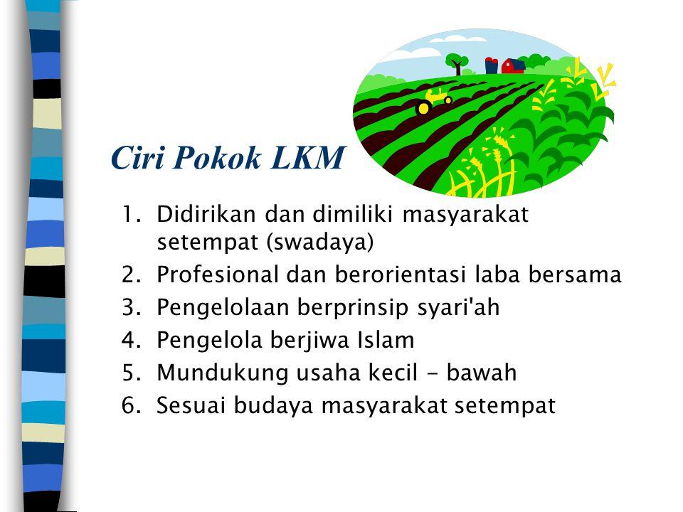 Ciri Pokok LKM 1. Didirikan dan dimiliki masyarakat setempat (swadaya)