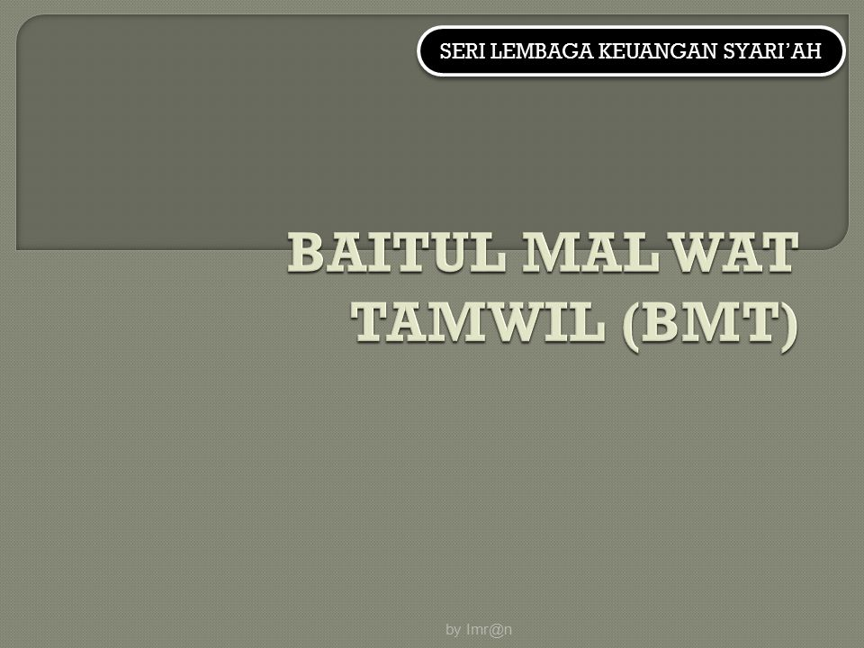 BAITUL MAL WAT TAMWIL (BMT)