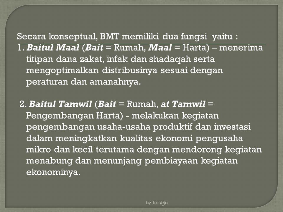 Secara konseptual, BMT memiliki dua fungsi yaitu :