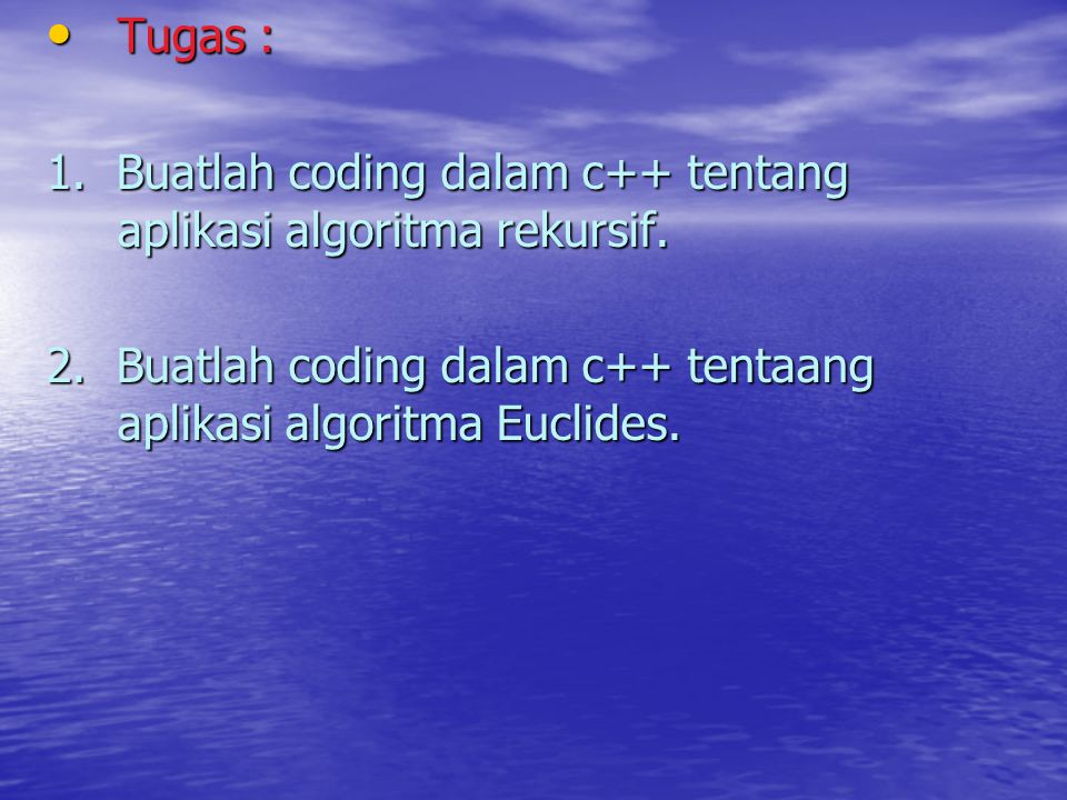 Tugas : 1. Buatlah coding dalam c++ tentang aplikasi algoritma rekursif.