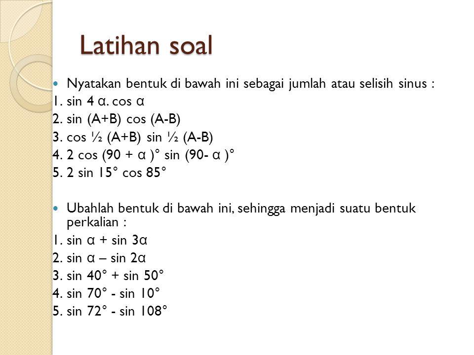 Latihan soal Nyatakan bentuk di bawah ini sebagai jumlah atau selisih sinus : 1. sin 4 α. cos α. 2. sin (A+B) cos (A-B)