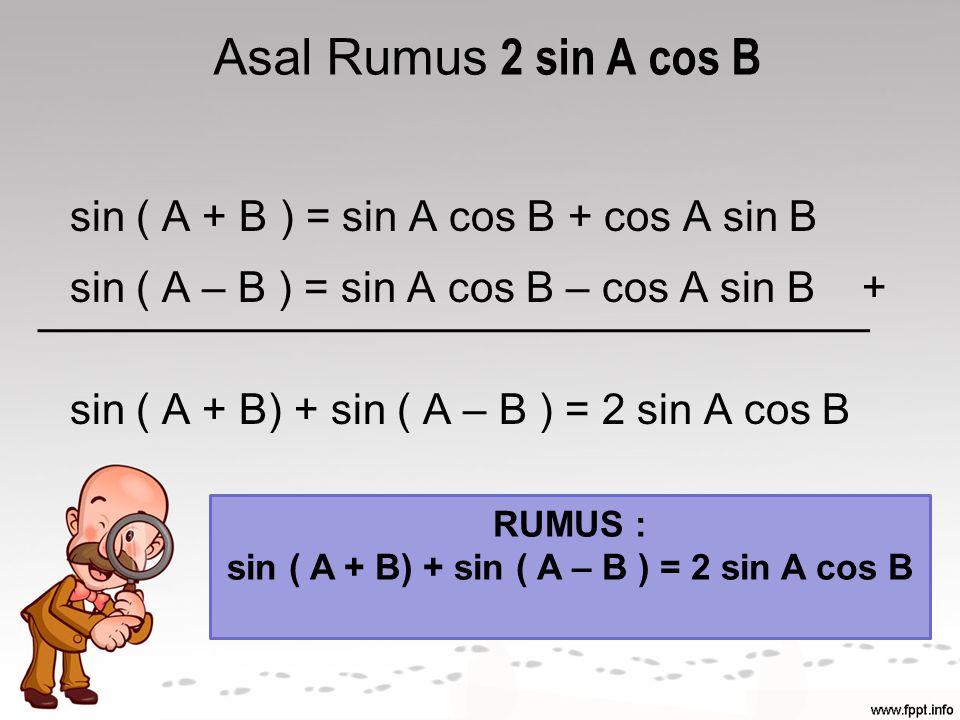 sin ( A + B) + sin ( A – B ) = 2 sin A cos B