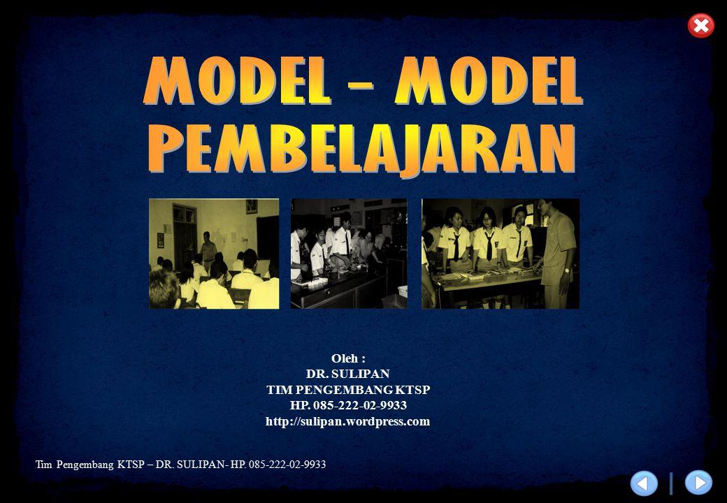 MODEL - MODEL PEMBELAJARAN Oleh : DR. SULIPAN TIM PENGEMBANG KTSP