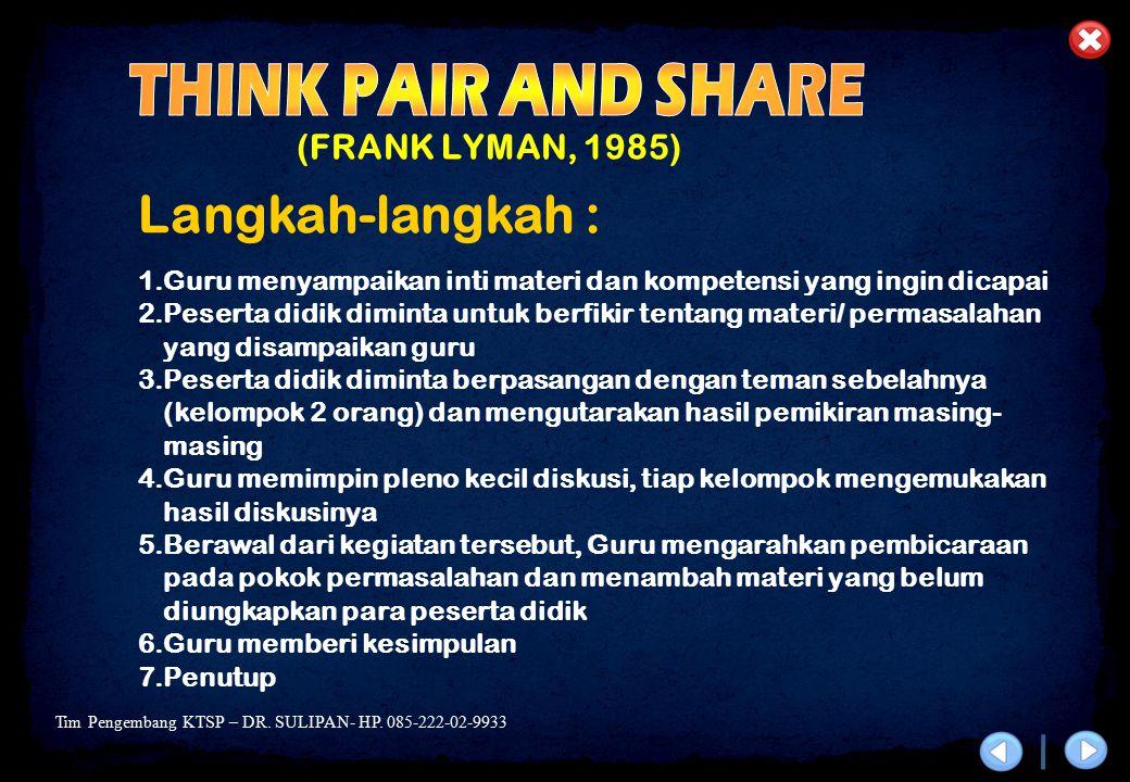 THINK PAIR AND SHARE Langkah-langkah : (FRANK LYMAN, 1985)