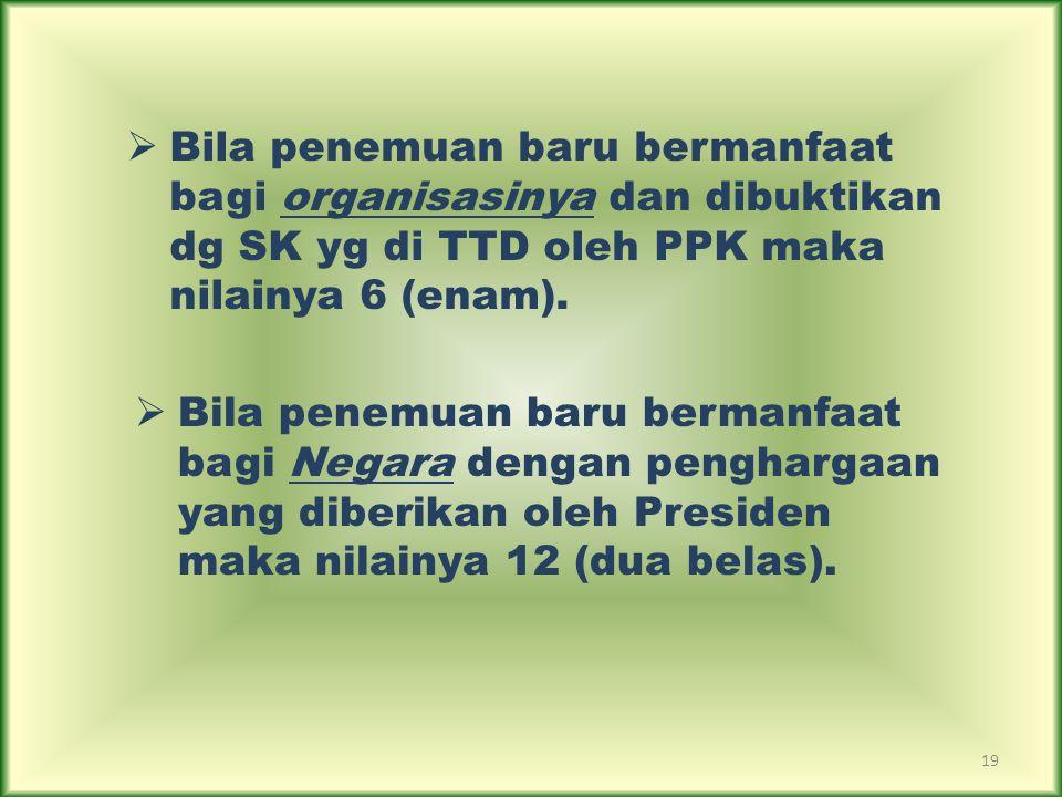 Bila penemuan baru bermanfaat bagi organisasinya dan dibuktikan dg SK yg di TTD oleh PPK maka nilainya 6 (enam).