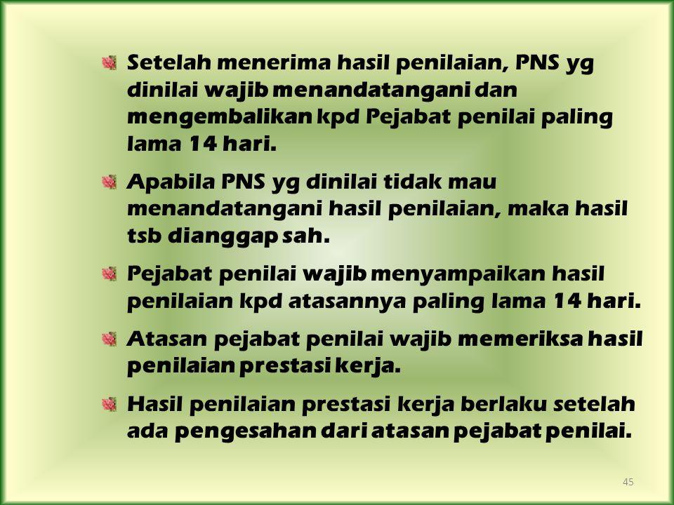 Setelah menerima hasil penilaian, PNS yg dinilai wajib menandatangani dan mengembalikan kpd Pejabat penilai paling lama 14 hari.