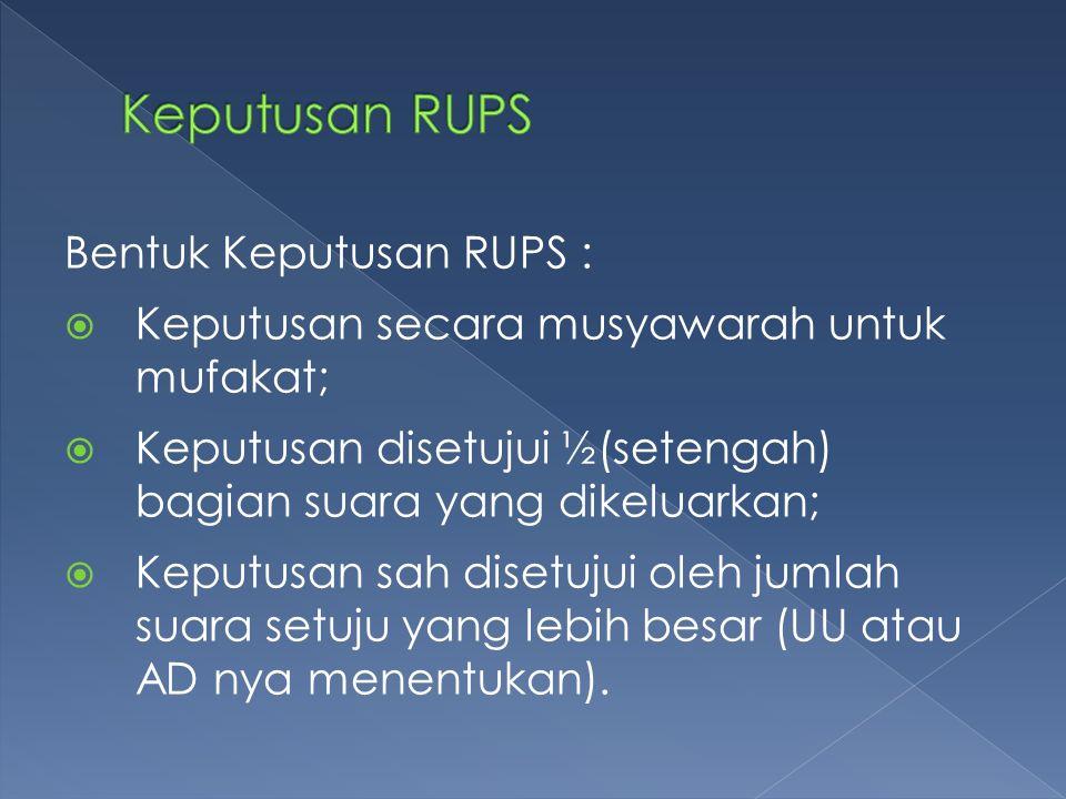 Keputusan RUPS Bentuk Keputusan RUPS :