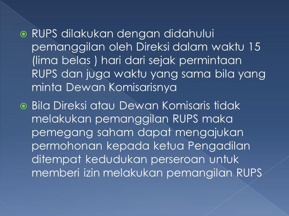 RUPS dilakukan dengan didahului pemanggilan oleh Direksi dalam waktu 15 (lima belas ) hari dari sejak permintaan RUPS dan juga waktu yang sama bila yang minta Dewan Komisarisnya