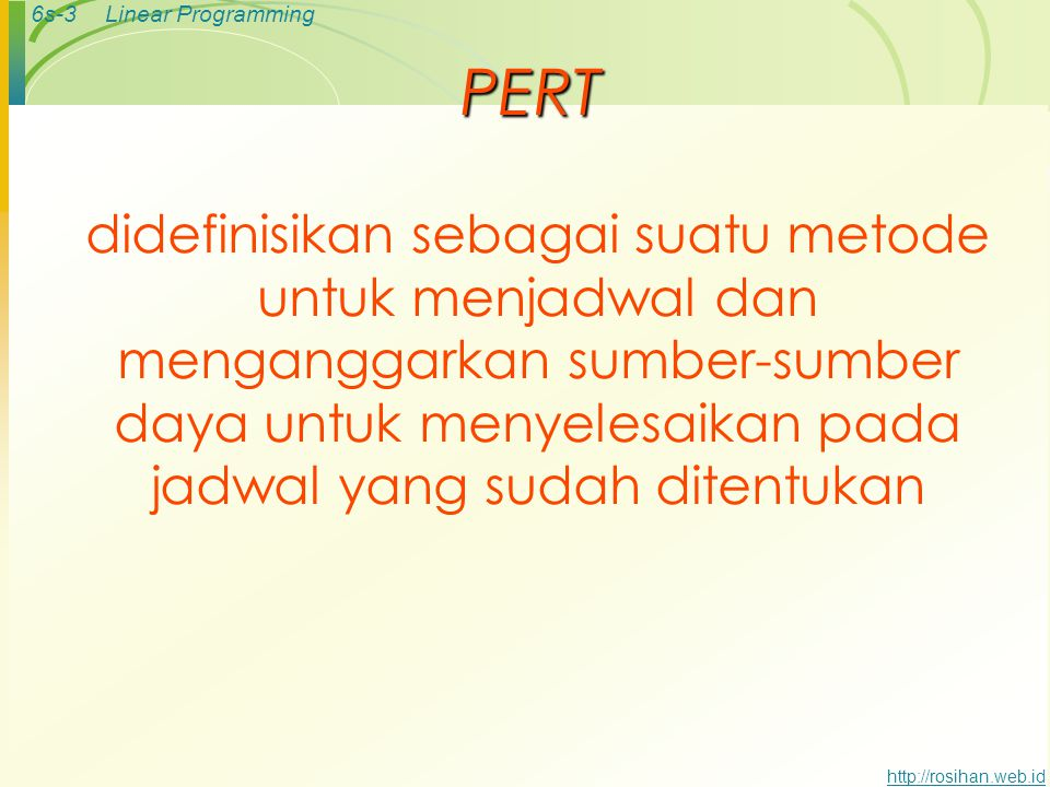 PERT didefinisikan sebagai suatu metode untuk menjadwal dan menganggarkan sumber-sumber daya untuk menyelesaikan pada jadwal yang sudah ditentukan.