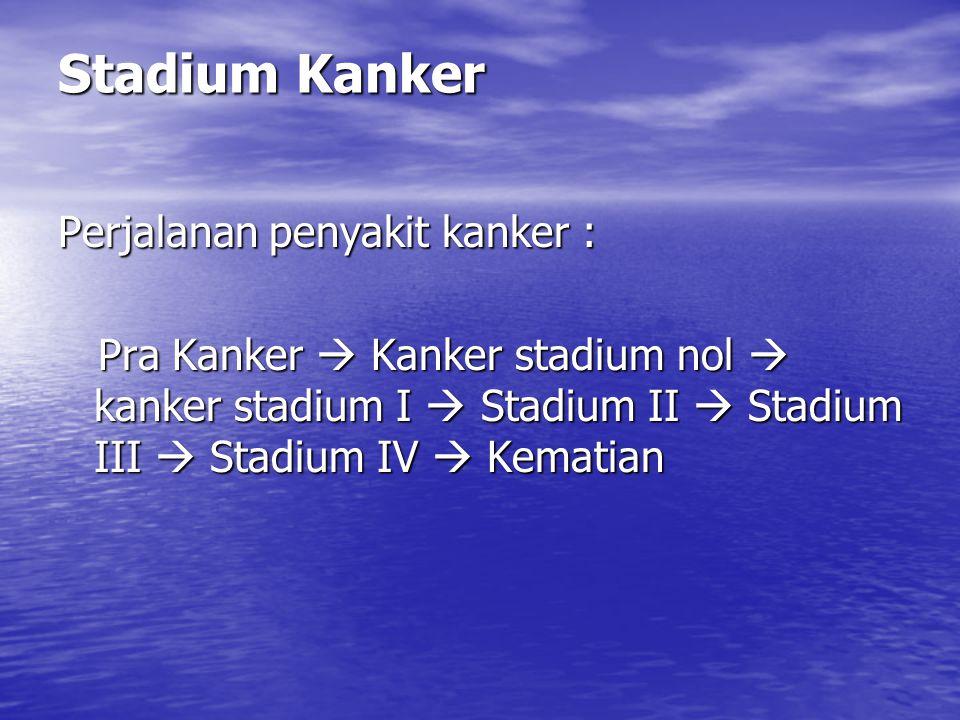Stadium Kanker Perjalanan penyakit kanker :