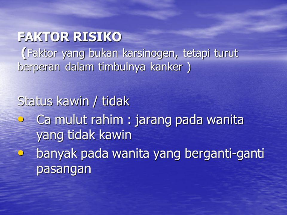 FAKTOR RISIKO (Faktor yang bukan karsinogen, tetapi turut berperan dalam timbulnya kanker )