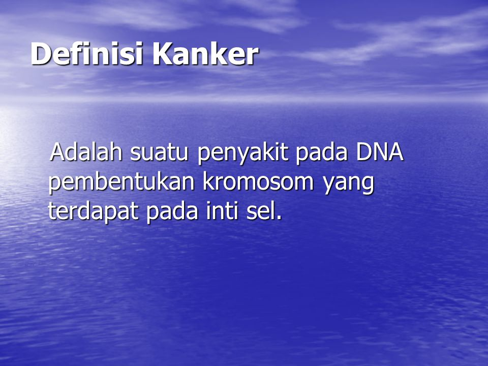 Definisi Kanker Adalah suatu penyakit pada DNA pembentukan kromosom yang terdapat pada inti sel.
