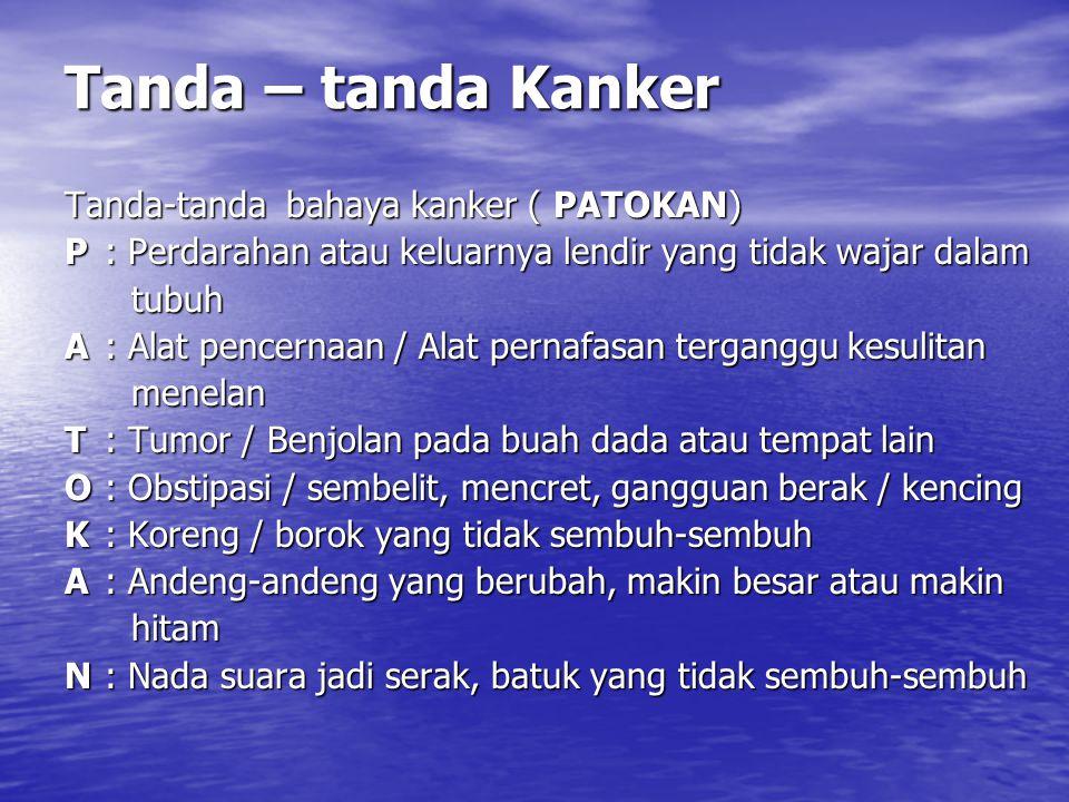 Tanda – tanda Kanker Tanda-tanda bahaya kanker ( PATOKAN)