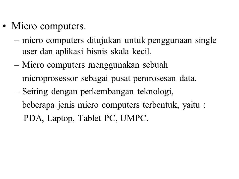 Micro computers. micro computers ditujukan untuk penggunaan single user dan aplikasi bisnis skala kecil.