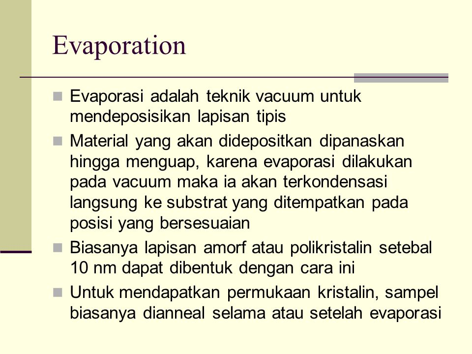 Evaporation Evaporasi adalah teknik vacuum untuk mendeposisikan lapisan tipis.