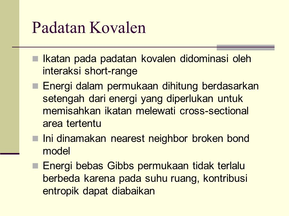 Padatan Kovalen Ikatan pada padatan kovalen didominasi oleh interaksi short-range.