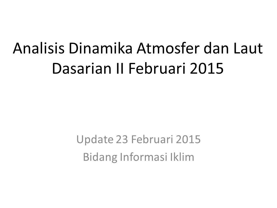 Analisis Dinamika Atmosfer dan Laut Dasarian II Februari 2015
