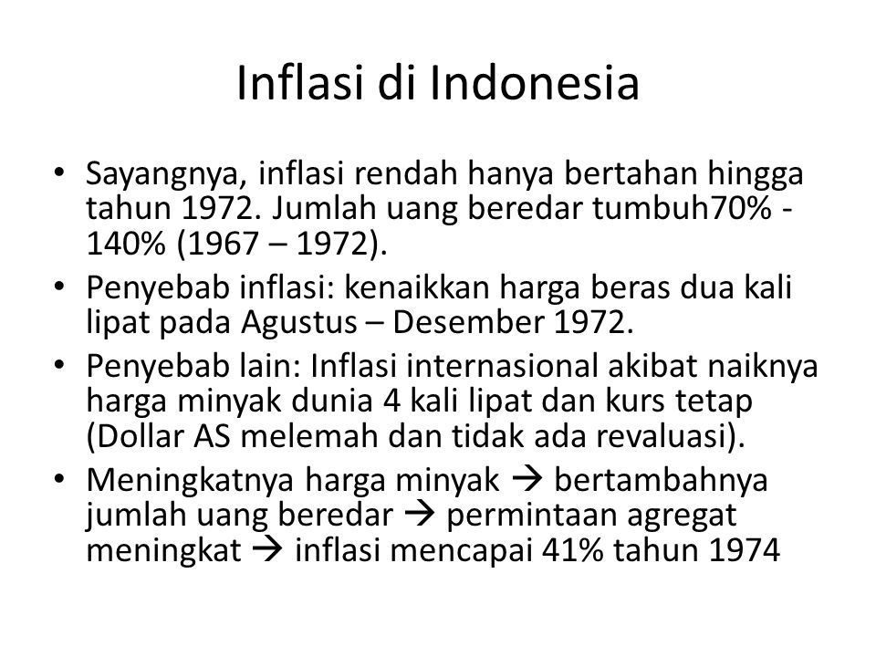 Inflasi di Indonesia Sayangnya, inflasi rendah hanya bertahan hingga tahun 1972. Jumlah uang beredar tumbuh70% - 140% (1967 – 1972).